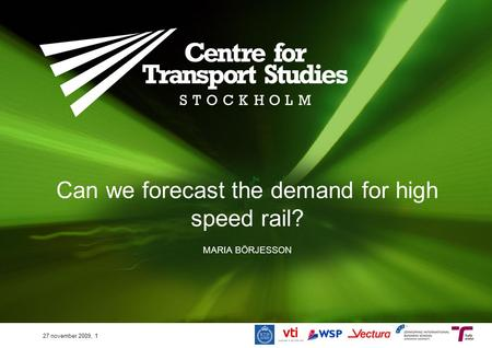 Can we forecast the demand for high speed rail? MARIA BÖRJESSON 27 november 2009, 1.