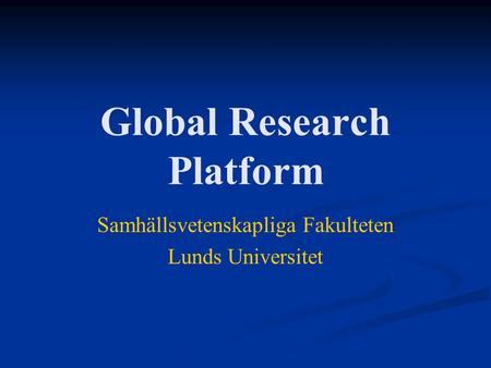 Global Research Platform Samhällsvetenskapliga Fakulteten Lunds Universitet.