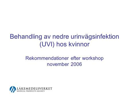 Behandling av nedre urinvägsinfektion (UVI) hos kvinnor Rekommendationer efter workshop november 2006.