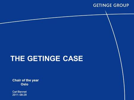 THE GETINGE CASE Chair of the year Oslo Carl Bennet 2011- 08-29.
