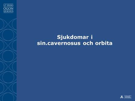 "Sjukdomar i sin.cavernosus och orbita. Sinus cavernosus Trabekulär venös kavitet ""Lateral sellar compartment"" ""Spagetti junction"" 1 x 1,3 x 2 cm Klinik."