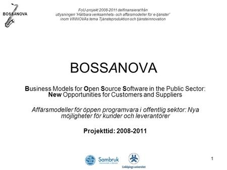BOSSANOVA 1 Business Models for Open Source Software in the Public Sector: New Opportunities for Customers and Suppliers Affärsmodeller för öppen programvara.