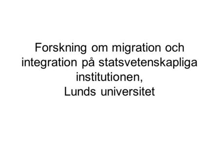 Forskning om migration och integration på statsvetenskapliga institutionen, Lunds universitet.