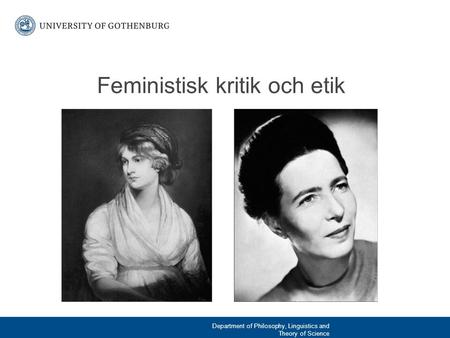 Feministisk kritik och etik Department of Philosophy, Linguistics and Theory of Science.