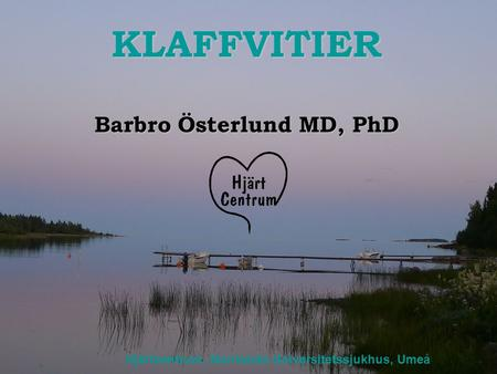 KLAFFVITIER Barbro Österlund MD, PhD