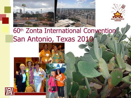 Www.zonta21.org 60 th Zonta International Convention San Antonio, Texas 2010.
