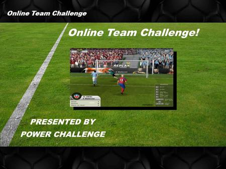 Online Team Challenge! PRESENTED BY POWER CHALLENGE Online Team Challenge.
