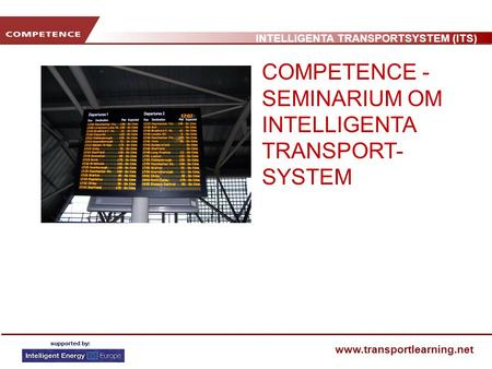 INTELLIGENTA TRANSPORTSYSTEM (ITS) www.transportlearning.net COMPETENCE - SEMINARIUM OM INTELLIGENTA TRANSPORT- SYSTEM.