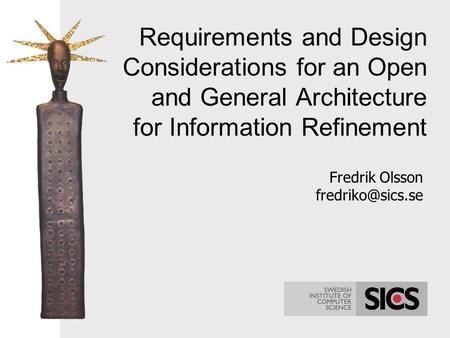 Requirements and Design Considerations for an Open and General Architecture for Information Refinement Fredrik Olsson fredriko@sics.se Jag kommer att.