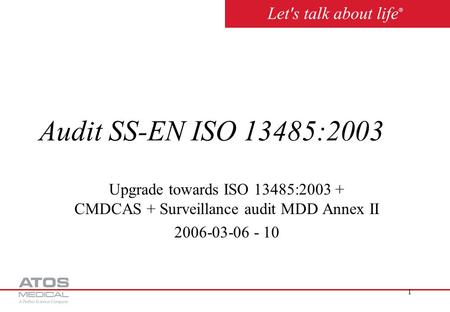 1 Audit SS-EN ISO 13485:2003 Upgrade towards ISO 13485:2003 + CMDCAS + Surveillance audit MDD Annex II 2006-03-06 - 10.