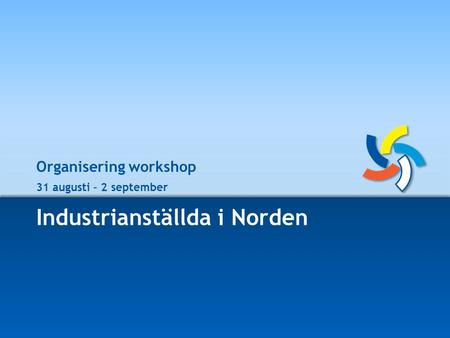 Industrianställda i Norden Organisering workshop 31 augusti – 2 september.