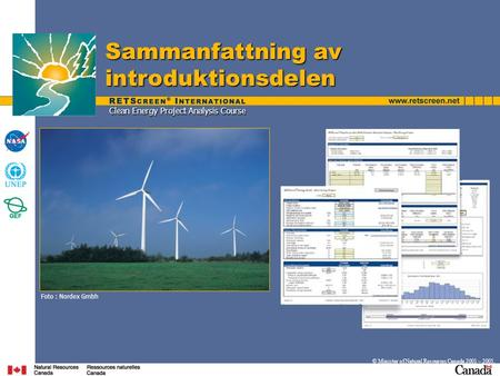 Clean Energy Project Analysis Course Sammanfattning av introduktionsdelen © Minister of Natural Resources Canada 2001 – 2005. Foto : Nordex Gmbh.