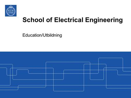 School of Electrical Engineering Education/Utbildning.