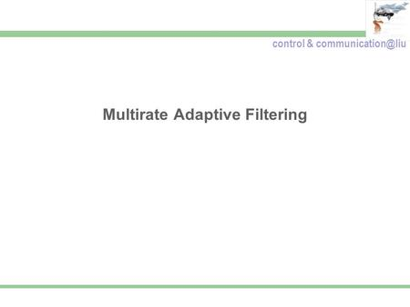 Control & Multirate Adaptive Filtering.