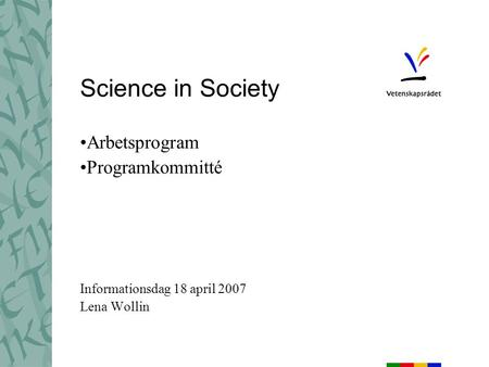 Science in Society Arbetsprogram Programkommitté Informationsdag 18 april 2007 Lena Wollin.