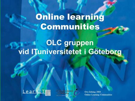 Ove Jobring 2004 Online Learning Communities Online learning Communities OLC gruppen vid ITuniversitetet i Göteborg.