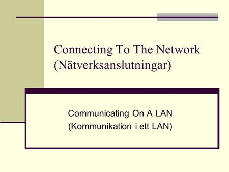 Connecting To The Network (Nätverksanslutningar) Communicating On A LAN (Kommunikation i ett LAN)