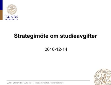 Lunds universitet / 2010-12-14/ Teresia Rindefjäll, Richard Stenelo Strategimöte om studieavgifter 2010-12-14.