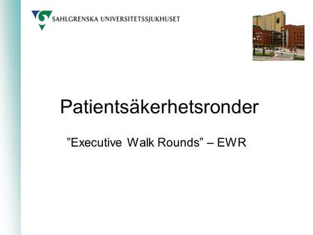 "Patientsäkerhetsronder ""Executive Walk Rounds"" – EWR."
