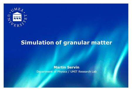 Simulation of granular matter Martin Servin Department of Physics / UMIT Research Lab.
