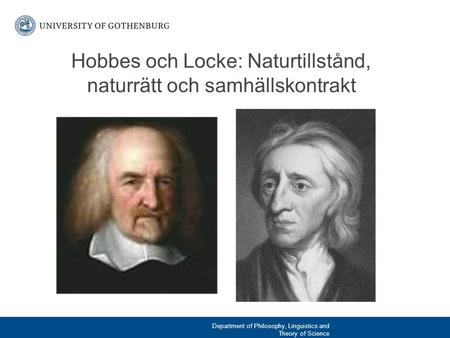 Hobbes och Locke: Naturtillstånd, naturrätt och samhällskontrakt Department of Philosophy, Linguistics and Theory of Science.