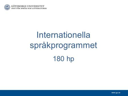 Www.gu.se Internationella språkprogrammet 180 hp.