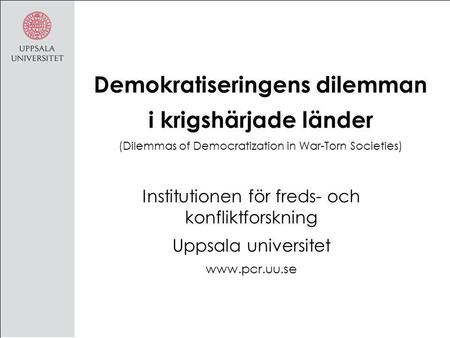 Demokratiseringens dilemman i krigshärjade länder (Dilemmas of Democratization in War-Torn Societies) Institutionen för freds- och konfliktforskning Uppsala.