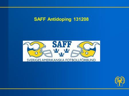 SAFF Antidoping 131208. Presentation Peter RF Antidoping08-699 61 59 SBSF Antidoping CEB Antidoping CEB och IBAF Technical Commissioner.