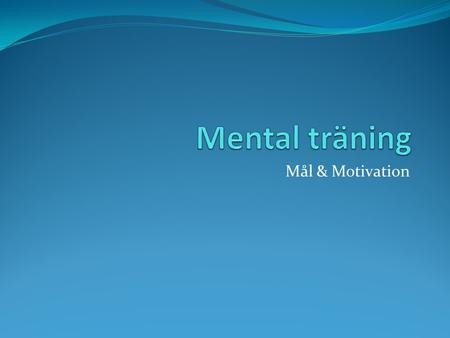 Mental träning Mål & Motivation