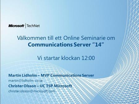 "Välkommen till ett Online Seminarie om Communications Server ""14"" Vi startar klockan 12:00 Martin Lidholm – MVP Communications Server"