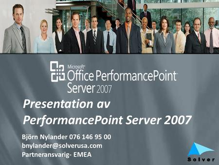 Presentation av PerformancePoint Server 2007 Björn Nylander 076 146 95 00 Partneransvarig- EMEA.