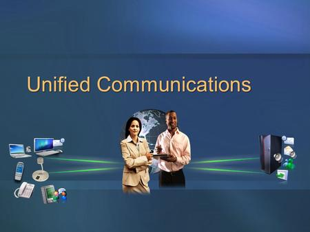 Unified Communications. Unified Communications and Collaboration Simplify Working Together Pervasive capabilities for where and how people work.