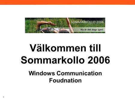 1 Välkommen till Sommarkollo 2006 Windows Communication Foudnation 2006.