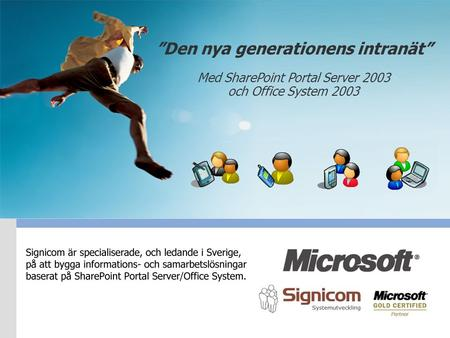 """Den nya generationens intranät"" Med SharePoint Portal Server 2003 och Office System 2003."