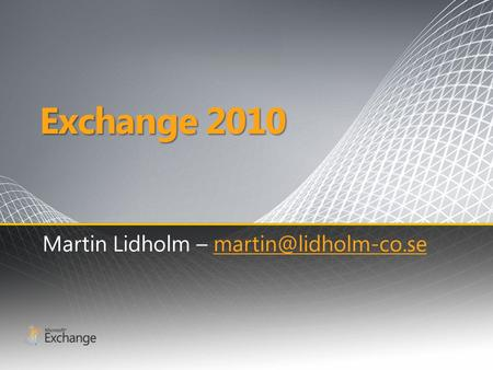 Exchange 2010 Martin Lidholm –