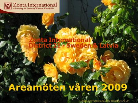 Www.zonta21.org Areamöten våren 2009 Ausma Pavulans och Sysse Hardenby 20 09 Zonta International District 21 ▪ Sweden & Latvia.