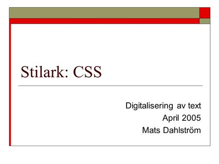Stilark: CSS Digitalisering av text April 2005 Mats Dahlström.