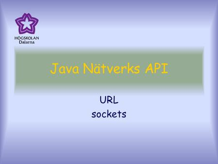 Java Nätverks API URL sockets. Nätverkskomponenter i Java URL Stream sockets (TCP) Datagram sockets (UDP) Remote Method Invocation (RMI)