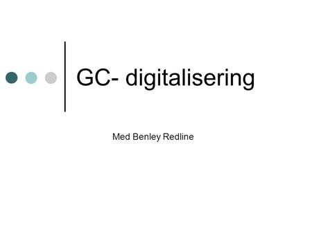 GC- digitalisering Med Benley Redline. Status Ny manual WikiRegis.