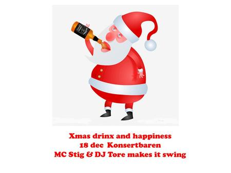 Xmas drinx and happiness 18 dec Konsertbaren MC Stig & DJ Tore makes it swing.