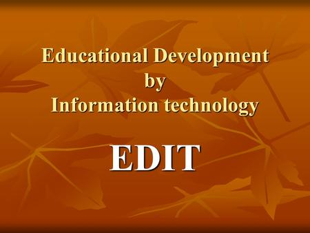 Educational Development by Information technology EDIT.
