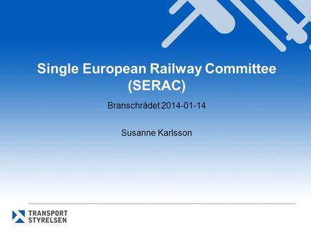 Single European Railway Committee (SERAC) Branschrådet 2014-01-14 Susanne Karlsson.