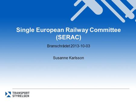 Single European Railway Committee (SERAC) Branschrådet 2013-10-03 Susanne Karlsson.