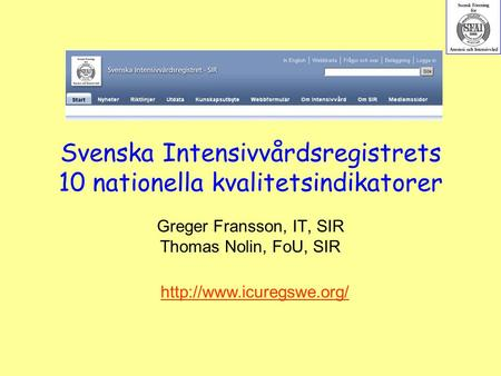 Svenska Intensivvårdsregistrets 10 nationella kvalitetsindikatorer Greger Fransson, IT, SIR Thomas Nolin, FoU, SIR