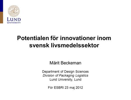 Potentialen för innovationer inom svensk livsmedelssektor Märit Beckeman Department of Design Sciences Division of Packaging Logistics Lund University,