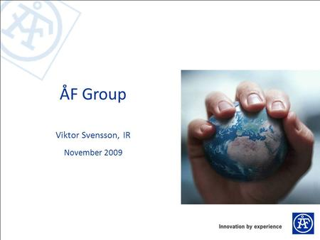 ÅF Group Viktor Svensson, IR November 2009. 22 ÅF in a Global World 4 400 employees, 23 countries Own offices / Subsidiaries / Branch Offices.