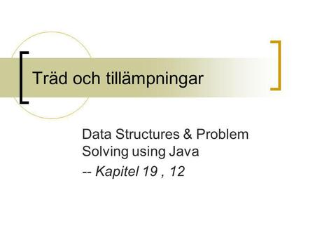 Träd och tillämpningar Data Structures & Problem Solving using Java -- Kapitel 19, 12.