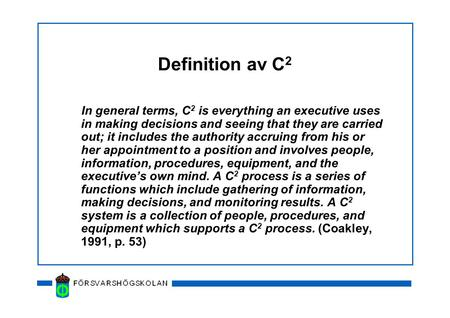 Definition av C 2 In general terms, C 2 is everything an executive uses in making decisions and seeing that they are carried out; it includes the authority.