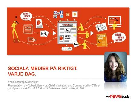 SOCIALA MEDIER PÅ RIKTIGT. VARJE DAG. #nopressurepå30minuter Presentation Chief Marketing and Communication Officer på Mynewsdesk.