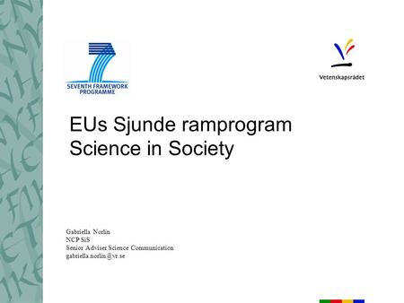 EUs Sjunde ramprogram Science in Society Gabriella Norlin NCP SiS Senior Adviser Science Communication